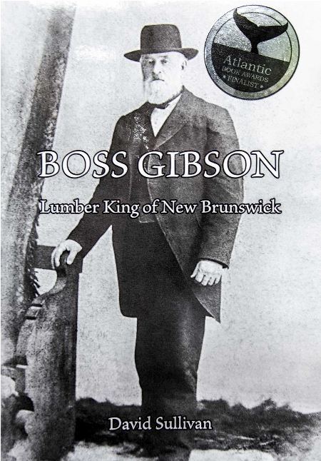 "Book Review: ""Boss Gibson: Lumber King of New Brunswick"" by David Sullivan"